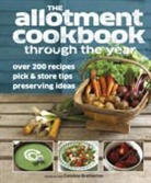 Caroline Bretherton - ALLOTMENT COOKBOOK THROUGH THE YEAR