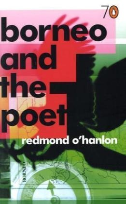 Redmond Hanlon,  O&apos, Redmond O'Hanlon - Borneo and the Poet