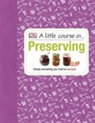 DK - LITTLE COURSE IN PRESERVING, A