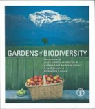 Caterina/ Avanzato Batello, Caterina Batello, Food and Agriculture Organization of the, Food and Agriculture Organization (Fao) - GARDENS OF BIODIVERSITY. CONSERVATION OF GENETIC RESOURCES AND THEIR USE IN TRADITIONAL FOOD PRODUCT