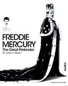 freddie Mercury, Sean OHagan, Sean O'Hagan, Sean OHara, Sean O'Hara, Harriet Fricke - Freddie Mercury - The Great Pretender
