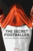 The secret footballer : dans la peau d'un joueur de premier league