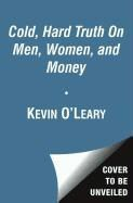 Kevin Leary,  O&apos, Kevin O'Leary - The Cold Hard Truth on Men, Women, and Money - 50 Common Money Mistakes and How to Fix Them