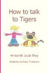 Jacob Tilley - How to Talk to Tigers
