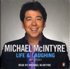 Michael McIntyre, MCINTYRE MICHAEL - Life and Laughing (Hörbuch)