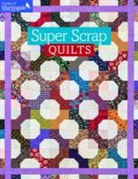 Martingale (EDT), That Patchwork Place, Martingale - Super Scrap Quilts