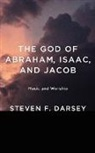 Steven F. Darsey - The God of Abraham, Isaac, and Jacob