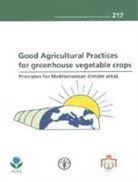 Food and Agriculture Organization (COR), Food and Agriculture Organization of the, Food and Agriculture Organization (Fao) - GOOD AGRICULTURAL PRACTICES FOR GREENHOUSE VEGETABLE CROPS: PRINCIPLES FOR MEDITERRANEAN CLIMATE ARE
