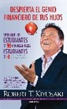 "Robert T. Kiyosaki - Despierta el genio financiero de tus hijos / Why ""A"" Students Work for ""C"" Students and Why ""B"" Students Work for the Government"