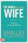 Erin Smalley, Erin/ Smalley Smalley, Gary Smalley, Greg Smalley - The Wholehearted Wife