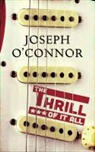 Joseph Connor, O&amp&#x3b;apos, Joseph Oconnor, Joseph O'connor, Joseph O''connor - The Thrill of It All