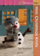 Sue Stratford, Susan Stratford - 20 to Knit: Mini Christmas Knits