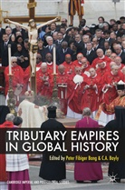 Peter Bang, Peter Fibiger Bang, Peter Fibiger Bayly Bang, C. A. Bayly, Christopher Bayly, P. Bang... - Tributary Empires in Global History