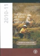 Food and Agriculture Organization, Food and Agriculture Organization of the, Food and Agriculture Organization of the United Na - THE STATE OF FOOD AND AGRICULTURE 2010-11. THE WOMEN IN AGRICULTURE - CLOSING THE GENDER GAP FOR DEV