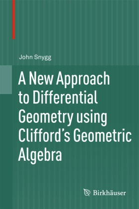 John Snygg - A New Approach to Differential Geometry using Clifford's Geometric Algebra