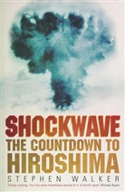 Stephen Walker - Shockwave: The Countdown to Hiroshima