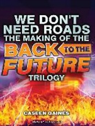 Caseen Gaines - We Don't Need Roads: The Making of the Back to the Future Trilogy (Hörbuch)