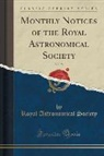 Royal Astronomical Society - Monthly Notices of the Royal Astronomical Society, Vol. 28 (Classic Reprint)