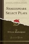 William Shakespeare - Shakespeare Select Plays (Classic Reprint)