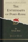 Lilian Rea - The Enthusiasts of Port-Royal (Classic Reprint)