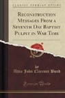 Ahva John Clarence Bond - Reconstruction Messages From a Seventh Day Baptist Pulpit in War Time (Classic Reprint)