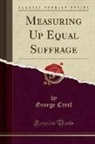 George Creel - Measuring Up Equal Suffrage (Classic Reprint)