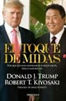 Robert T. Kiyosaki, Donald Trump - El toque de Midas / Midas Touch: Why Some Entrepreneurs Get Rich and Why Most Don't
