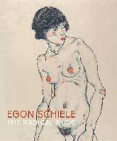Gemma Blackshaw,  Collectif, Peter Vergo, Barnaby Wright - EGON SCHIELE : THE RADICAL NUDE