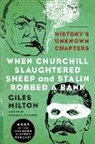 Giles Milton - When Churchill Slaughtered Sheep and Stalin Robbed a Bank