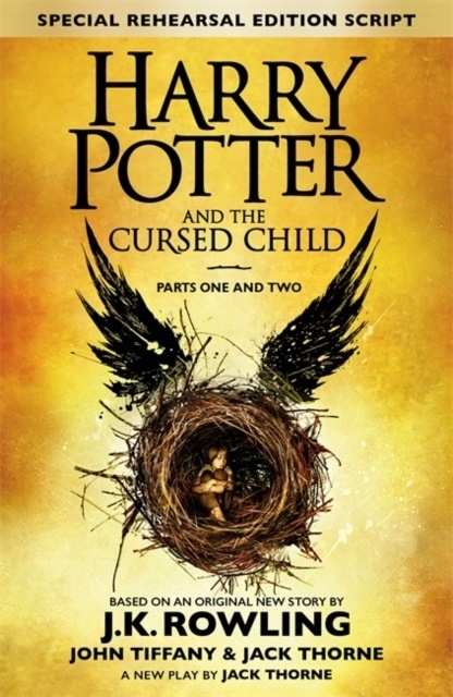 J. K  Throne Rowling, J. K. Rowling, J.K. Throne Rowling, Jac Thorne, Jack Thorne, Jack Throne... - Harry Potter and the Cursed Child Parts I & II Special Rehearsal Ed - The Official Script Book of the Original West End Production
