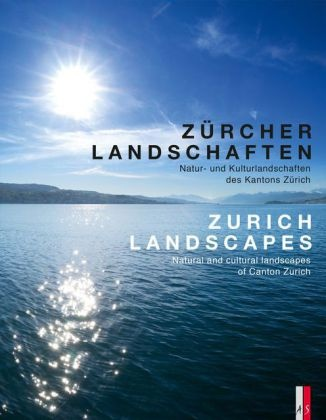 André Roth, Marc Schmid, Heinz von Arx, Heinz von Arx - Zürcher Landschaften / Zurich Landscapes - Natur-und Kulturlandschaften des Kantons Zürich / Natural and Cultural Landscapes in the Canton of Zurich