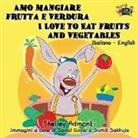 Shelley Admont, S. A. Publishing - Amo mangiare frutta e verdura I Love to Eat Fruits and Vegetables