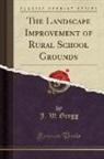 J. W. Gregg - The Landscape Improvement of Rural School Grounds (Classic Reprint)
