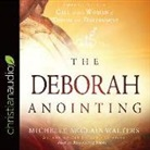 Michelle McClain-Walters - The Deborah Anointing: Embracing the Call to Be a Woman of Wisdom and Discernment (Hörbuch)