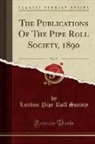 London Pipe Roll Society - The Publications Of The Pipe Roll Society, 1890, Vol. 13 (Classic Reprint)