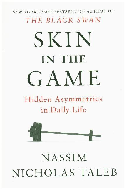 Nassim Nicholas Taleb - Skin in the Game - Hidden Asymmetries in Daily Life
