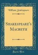 William Shakespeare - Shakespeare's Macbeth (Classic Reprint)