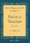 Johann Wolfgang Von Goethe - Faust, a Tragedy - The First Part (Classic Reprint)