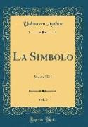 Unknown Author - La Simbolo, Vol. 3 - Marto 1911 (Classic Reprint)