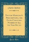 Charles Dickens - Doctor Marigold's Prescriptions, the Extra Christmas Number of All the Year Round (Classic Reprint)
