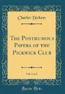 Charles Dickens - The Posthumous Papers of the Pickwick Club, Vol. 2 of 2 (Classic Reprint)