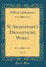 William Shakespeare - W. Shakspeare's Dramatische Werke, Vol. 15 (Classic Reprint)