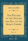 Edward Gibbon - The History of the Decline and Fall of the Roman Empire, Vol. 6 of 7 (Classic Reprint)