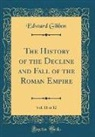 Edward Gibbon - The History of the Decline and Fall of the Roman Empire, Vol. 11 of 12 (Classic Reprint)