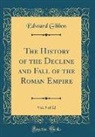 Edward Gibbon - The History of the Decline and Fall of the Roman Empire, Vol. 9 of 12 (Classic Reprint)