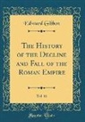 Edward Gibbon - The History of the Decline and Fall of the Roman Empire, Vol. 11 (Classic Reprint)