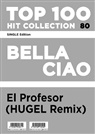 El Profesor, HUGEL - Top 100 Hit Collection - SINGLE Edition Bella Ciao