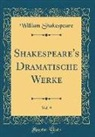 William Shakespeare - Shakespeare's Dramatische Werke, Vol. 9 (Classic Reprint)