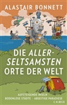 Alastair Bonnett, Rachel Holland - Die allerseltsamsten Orte der Welt