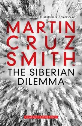 Martin Cruz Smith, Martin Cruz Smith - The Siberian Dilemma - An Arkady Renko Novel